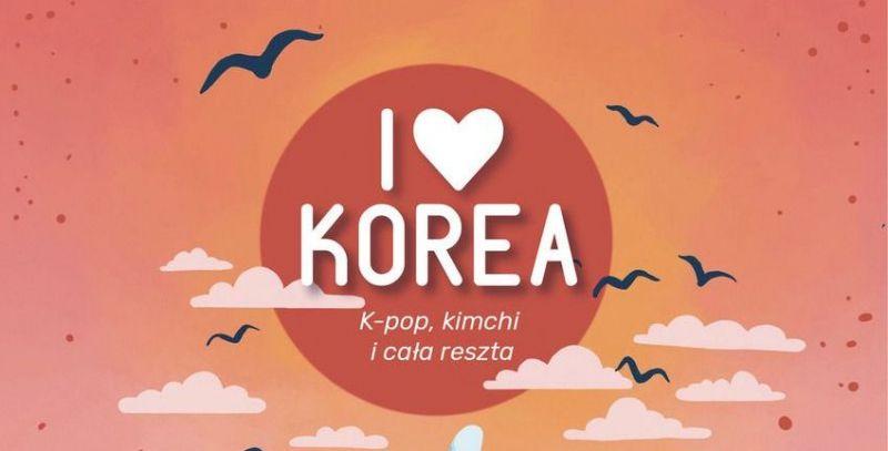 I love Korea. K-pop, kimchi i cała reszta – recenzja książki