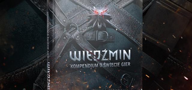 """""""Wiedźmin. Kompendium o świecie gier"""" z edycją kolekcjonerską"""