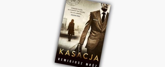 """Konkurs: Wygraj książkę """"Kasacja"""" Remigiusza Mroza"""