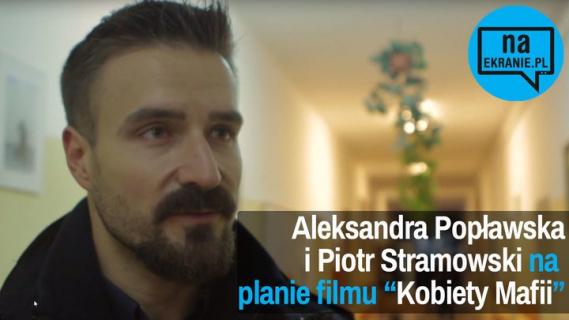 Rozmawiamy z Aleksandrą Popławską i Piotrem Stramowskim na planie filmu Kobiety mafii