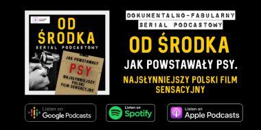 OD ŚRODKA - Jak powstawały PSY. Premiera serialu podcastowego