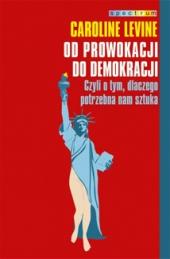 Od prowokacji do demokracji. Czyli o tym, dlaczego potrzebna nam sztuka
